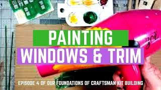 04. Painting Windows & Trim - How to Build a Craftsman Model Railroad Kit