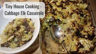 Tiny House Cooking - Cabbage Elk Casserole