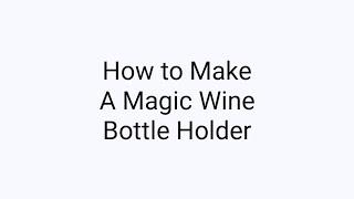 [5] How To Make A Magic Wine Bottle Holder