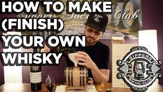 HOW TO MAKE (FINISH) YOUR OWN WHISKY