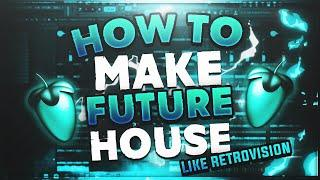 FL Studio | How To Make FUTURE HOUSE Like RetroVision