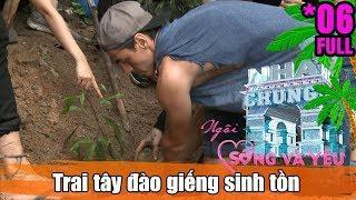 LOVE HOUSE – LIVE AND LOVE | TẬP 6 | Trai Tây trổ tài đào giếng để sinh tồn trên đảo hoang ????
