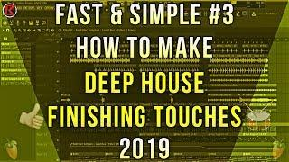 Fast & Simple #3 | How To Make Deep House | FL Studio | Final | 2019