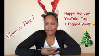 Vlogmas 2018 Day 1| Happy Holidays YouTube Tag|I tagged you|Keep it going|Just Tosh