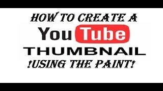 How To Create A Custom Thumbnail For Youtube Using Paint