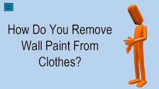 How Do You Remove Wall Paint From Clothes?
