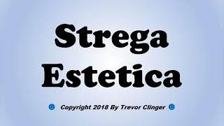 How To Pronounce Strega Estetica