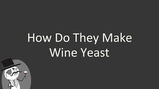 How do they make wine yeast