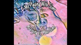 Me Trying To Make Slime + Me Playing With Slime