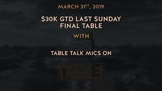 $30k GTD Last Sunday Final Table with Table Talk Only