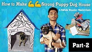 Part:-2 How to Make Puppy Dog House Using Waste Materials at Home