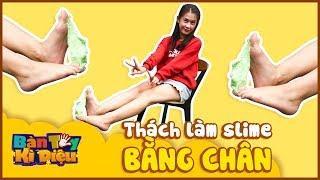 Bàn Tay Kỳ Diệu #26 Full   Thách Làm Slime Bằng Chân (How To Make Slime on Bare Feet)
