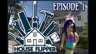 House Flipper ~ First EPISODE of the HOUSE FLIPPER GAME!