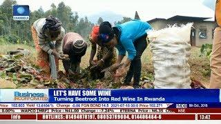 Turning Beetroot Into Red Wine In Rwanda |Business Incorporated|