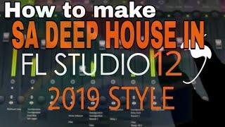 HOW TO MAKE SA DEEP HOUSE IN FL STUDIO 2019 STYLE