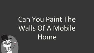 Can you paint the walls of a mobile home