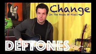 Guitar Lesson: How To Play Change (In The House Of Flies) By Deftones