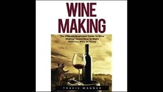 Wine Making The Ultimate Beginner's Guide To Wine Making   Learn How To Make Delcious Wine At Home