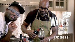 Dwyane Wade's Kitchen Convos Ep. 2: The Blindfold Wine Taste Test