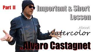 Alvaro CASTAGNET 's LESSON - Important TIPS about WATERCOLOR - Part II