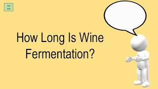 How Long Is Wine Fermentation?