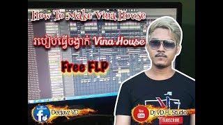 How To Make Vina House Free FLP / របៀបធ្វើភ្លេងតាម FL Studio 20 / Mashup House